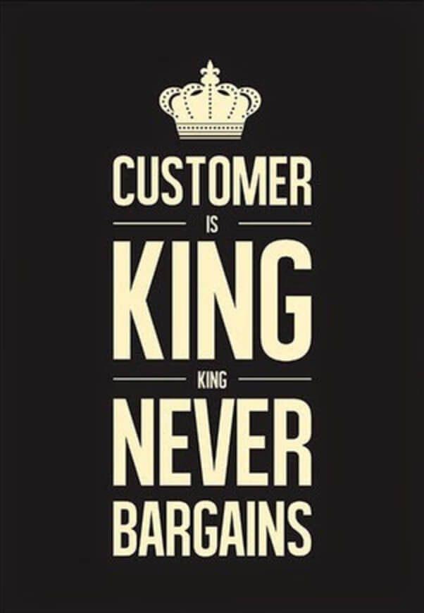 Le client est roi. D'accord. Mais alors, un roi, ça ne marchande pas.